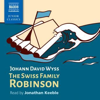 Swiss Family Robinson Oleh Johann David Wyss listen to swiss family robinson by johann david wyss at