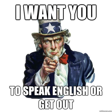 Speak English Meme - i want you to speak english or get out uncle sam quickmeme