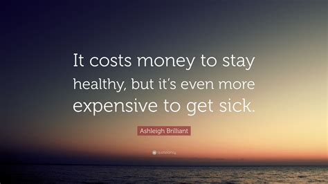 Expensive Designer Are Costing Even More by Ashleigh Brilliant Quote It Costs Money To Stay Healthy