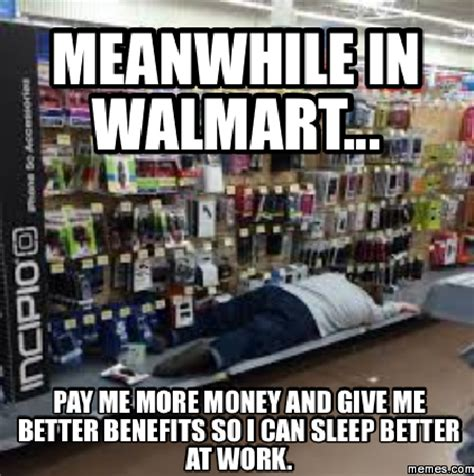 Walmart Memes - meanwhile in walmart pay me more money and give me