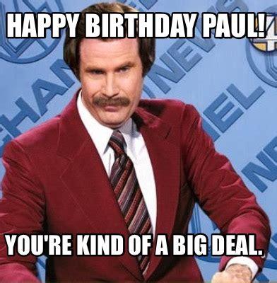 Happy Birthday Sort Of by Meme Creator Happy Birthday Paul You Re Of A Big