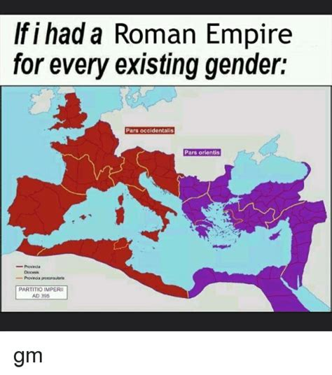 Roman Empire Memes - if i had a roman empire for every existing gender pars occidentalis pars orientis provincia
