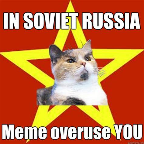 In Soviet Russia Meme - in soviet russia meme overuse cat meme cat planet cat