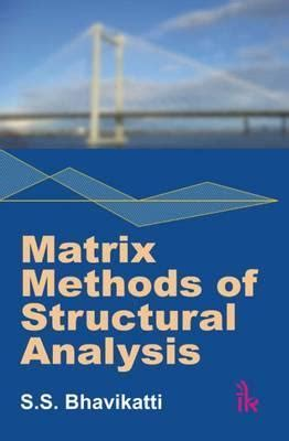 computer methods in structural analysis books matrix methods of structural analysis s s bhavikatti