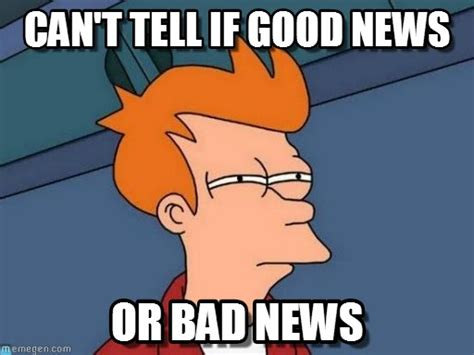 Good News Meme - can t tell if good news futurama fry meme on memegen