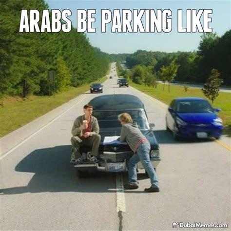 Dubai Memes - arabs be parking like dubai meme by dubaimemes dubai