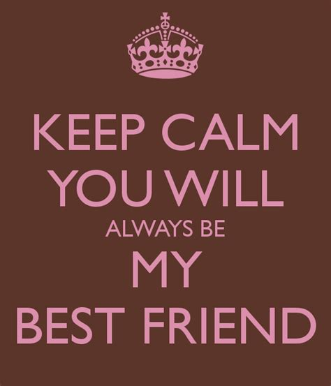 always be my keep calm you will always be my best friend poster