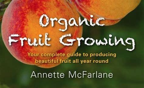 organic vegetable gardening mcfarlane book review organic fruit growing coast daily