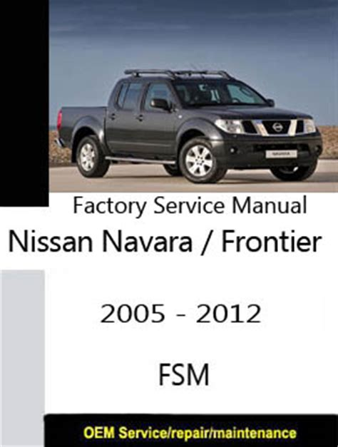 free car repair manuals 2011 nissan frontier navigation system nissan navara d40 2005 2012 repair manual