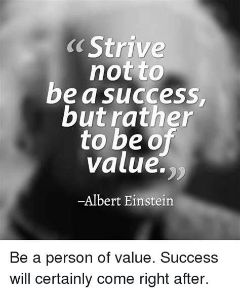 Be A Succes c strive not to be a success but rather to be of value