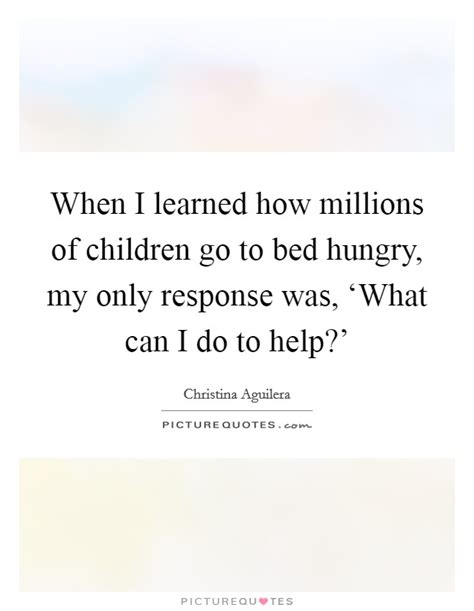 go to bed hungry when i learned how millions of children go to bed hungry