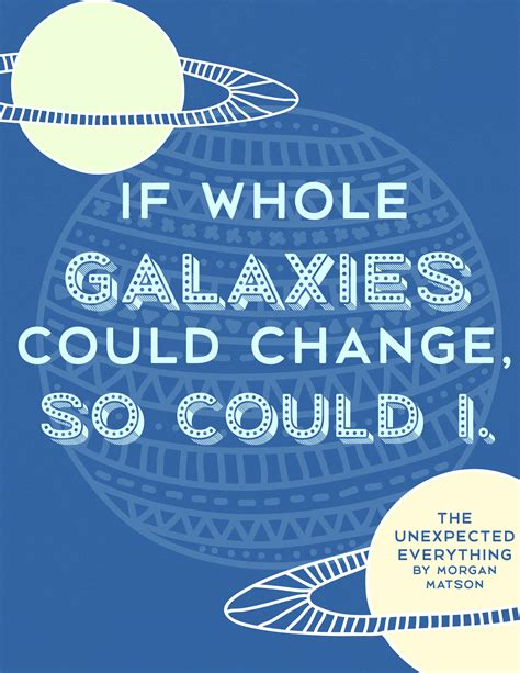 the unexpected everything morgan matson quote the unexpected everything if whole galaxies could change quotes