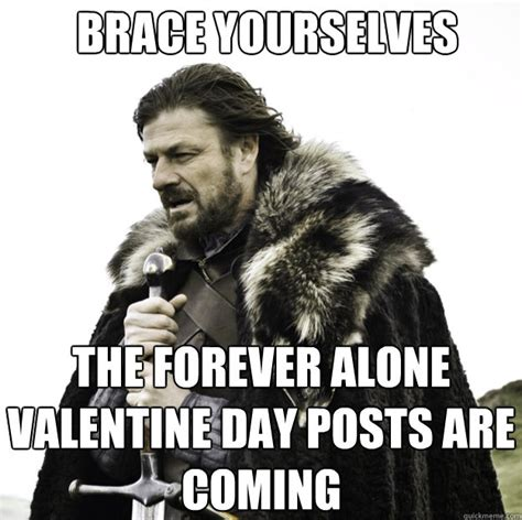 Alone On Valentines Day Meme - brace yourselves the forever alone valentine day posts are