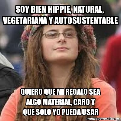 Hippy Memes - meme personalizado soy bien hippie natural vegetariana