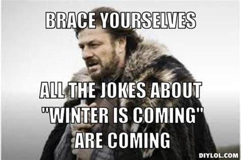 Winter Is Coming Meme - use the pulling power of memes and pop culture quotes to