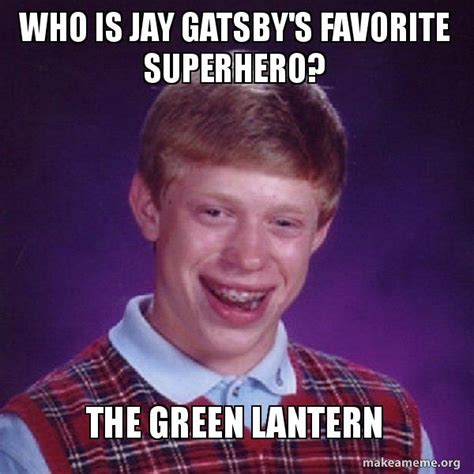 Great Gatsby Meme - who is jay gatsby s favorite superhero the green lantern