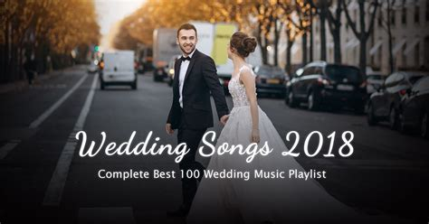 Wedding Songs 2018 Complete Best 100 Wedding Music Playlist