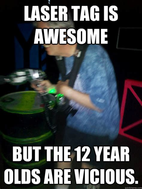 Lazer Tag Meme - laser tag is awesome but the 12 year olds are vicious