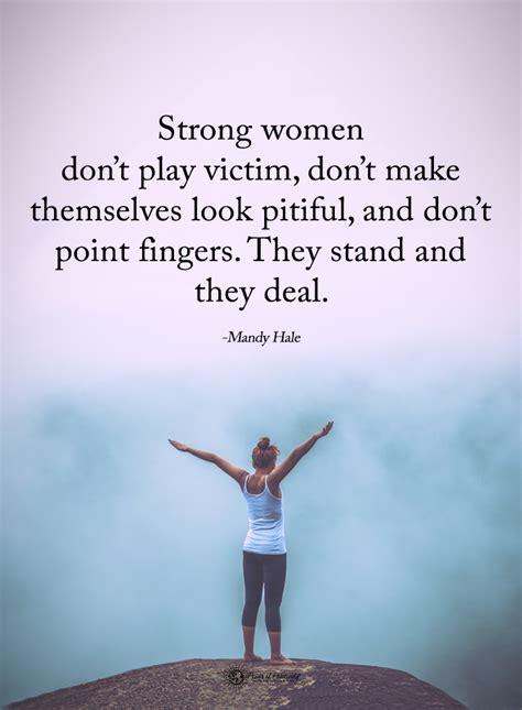 strong women dont play victim dont    pitiful  dont point fingers
