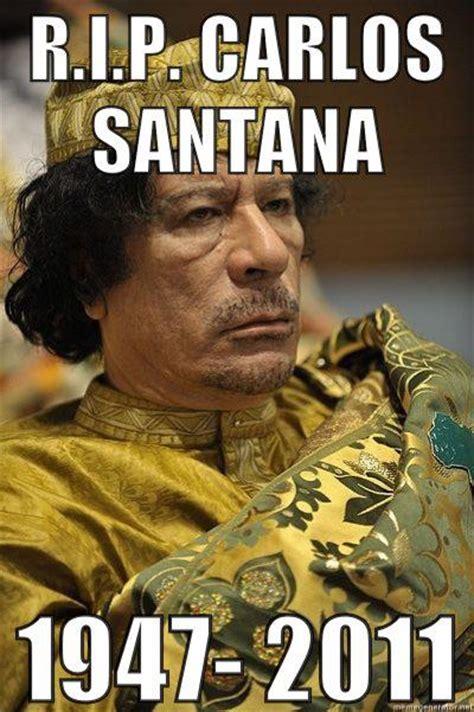 Gaddafi Meme - r i p carlos santana weknowmemes