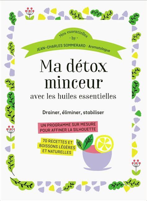 Detox Massachusetts by Ma D 233 Tox Minceur Avec Les Huiles Essentielles Jean