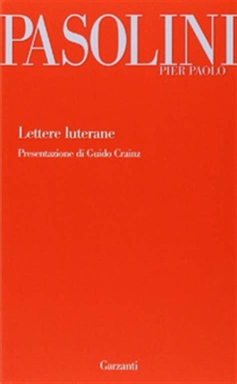pier paolo pasolini lettere luterane frasi di quot lettere luterane quot frasi libro frasi celebri it