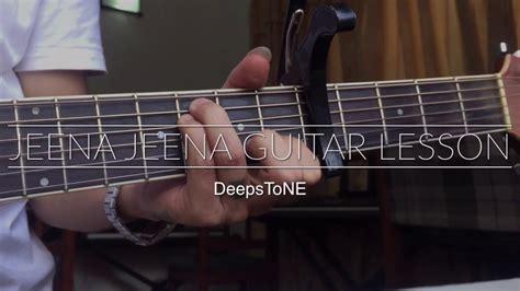 guitar tutorial jeena jeena how to play jeena jeena on guitar youtube