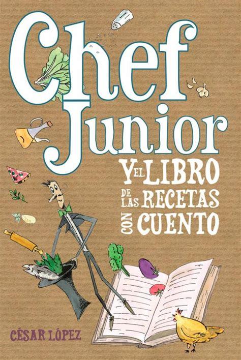 libro las recetas de la chef junior y quot el libro de las recetas con cuento quot cocina y aficiones