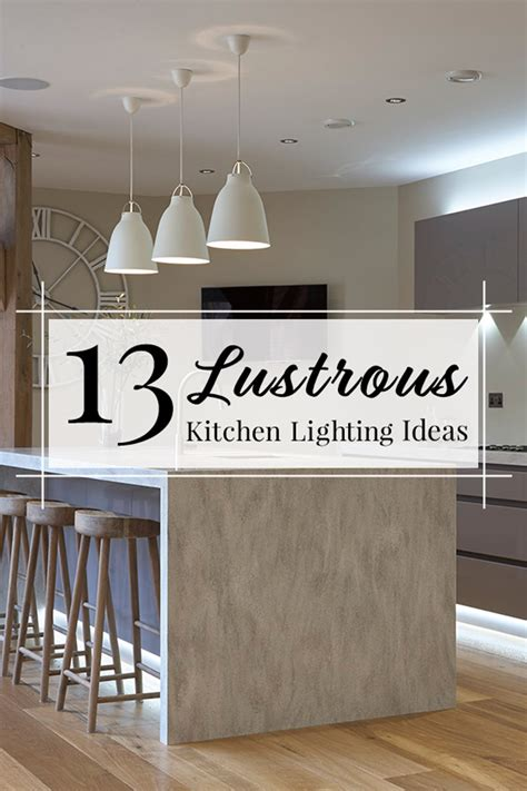 ideas for kitchen lighting 13 lustrous kitchen lighting ideas to illuminate your home