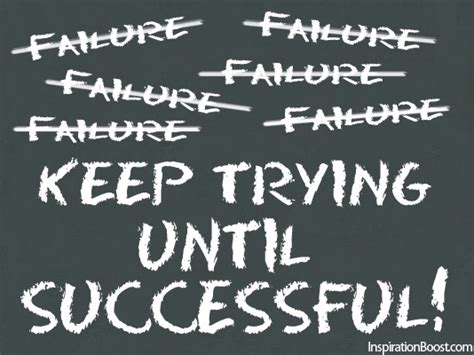 Keep Trying failure keep trying until successful inspiration boost