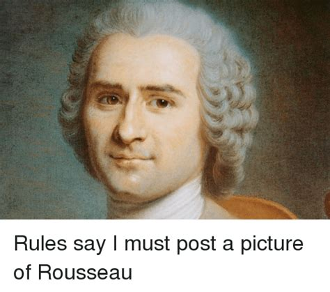 Jacques Meme - 25 best memes about jean jacques rousseau jean jacques
