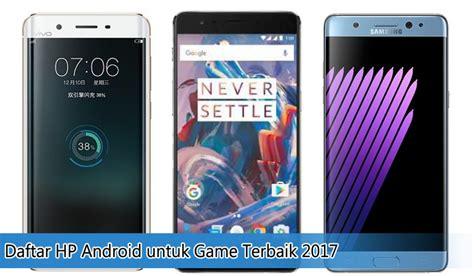 download x mod game untuk android daftar hp android untuk game terbaik 2017 jelajah info