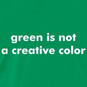 is green a creative color green is not a creative color awol shirts