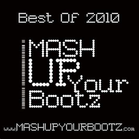 best of 2010 mash up your bootz sler mash up your bootz