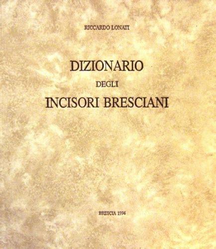 libreria la fenice brescia dizionario degli incisori bresciani 021