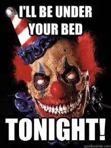 i ll be your bed tonight scary clown quickmeme