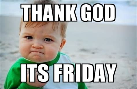 its friday memes 20 happy memes that scream quot it s friday quot volume 2