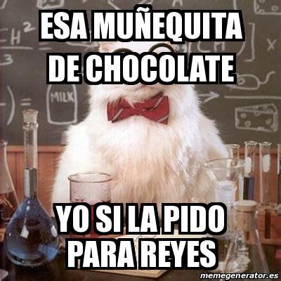Memes De Chocolate - meme chemistry cat esa mu 241 equita de chocolate yo si la
