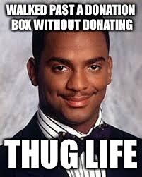 Donation Meme - thug life imgflip