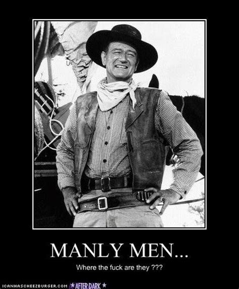 Manly Happy Birthday Quotes John Wayne Quote Mr Manly Man Deep In The Heart