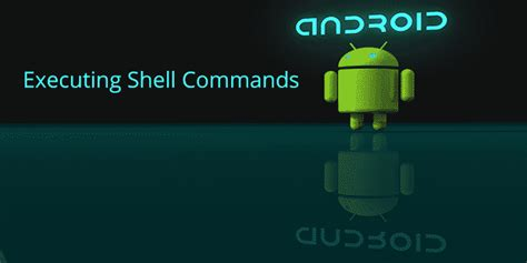 android shell commands android executing shell commands exle