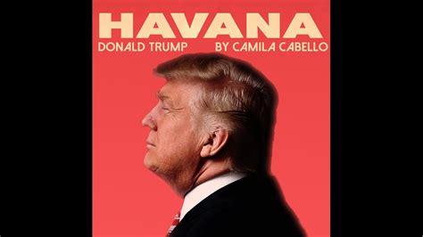 download mp3 havana oh nana voc 234 precisa assistir o donald trump cantando havana da