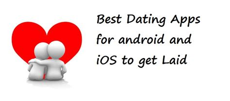 best dating apps for android best dating apps to get laid android ios