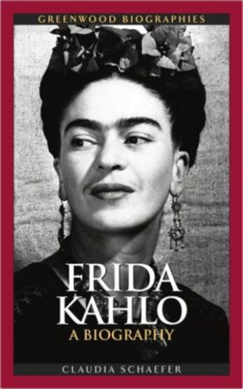 frida kahlo quick biography frida kahlo a biography greenwood biographies series by