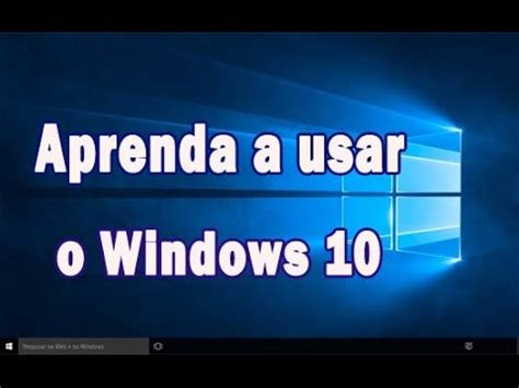 tutorial windows 10 como usar aprenda a usar o windows 10 tutorial b 225 sico aprendendo