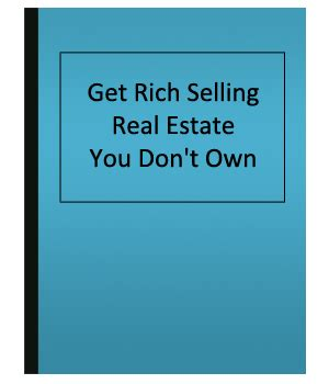 get rich selling real estate you don t own business