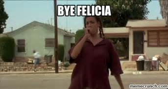 Felicia Meme - bye felicia from friday the movie memes