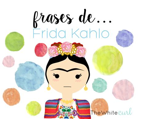 imagenes escolares con frases frases de frida kahlo l 225 minas con mensaje the white curl