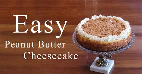 easy peanut butter cheesecake recipe and diy graham