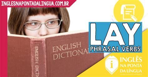 dictionary phrasal verbs aprenda os principais phrasal verbs adjetivos e substantivos deles derivados portuguese edition books phrasal verbs lay aprenda os mais usados dicas de